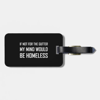 Not For Gutter Mind Be Homeless Luggage Tag