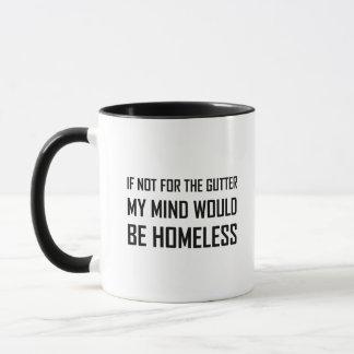 Not For Gutter Mind Be Homeless Mug