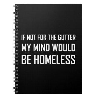 Not For Gutter Mind Be Homeless Notebooks