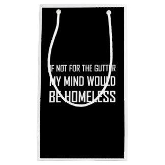 Not For Gutter Mind Be Homeless Small Gift Bag