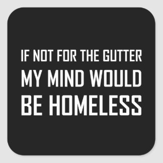 Not For Gutter Mind Be Homeless Square Sticker