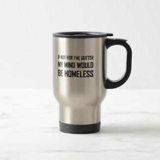 Not For Gutter Mind Be Homeless Travel Mug