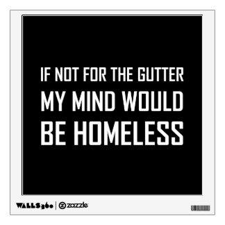 Not For Gutter Mind Be Homeless Wall Sticker