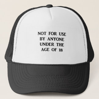 Not for use by anyone under the age of 18. trucker hat