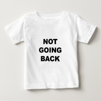 NOT GOING BACK BABY T-Shirt