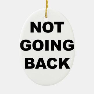 NOT GOING BACK CERAMIC ORNAMENT