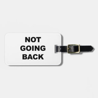 NOT GOING BACK LUGGAGE TAG