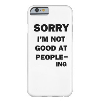 Not Good at People - Ing Barely There iPhone 6 Case