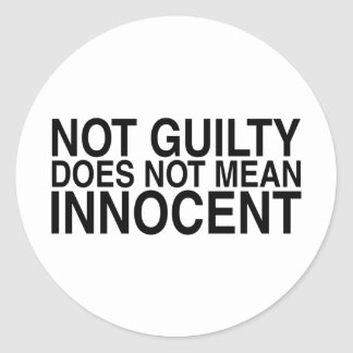Not Guilty Does Not Mean Innocent Classic Round Sticker