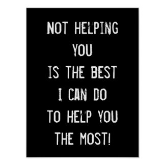 Not helping you, Funny Inspirational Wisdom Poster