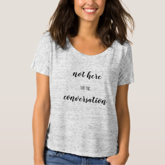 Not Here for the Conversation Tee