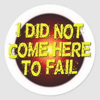 Not Here to FAIL! Classic Round Sticker