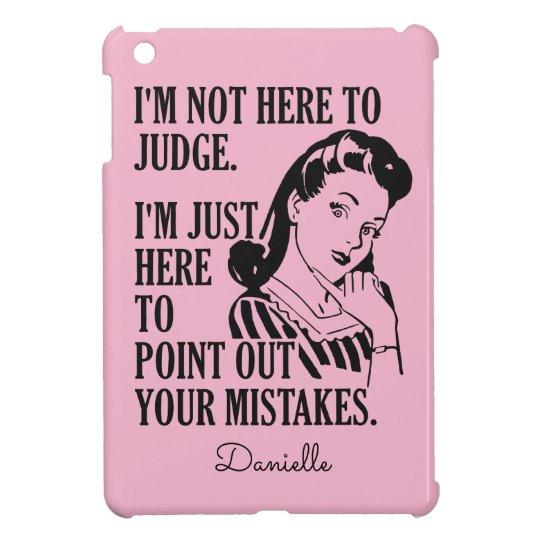 """""""Not Here To Judge"""" custom monogram device cases iPad Mini Case"""