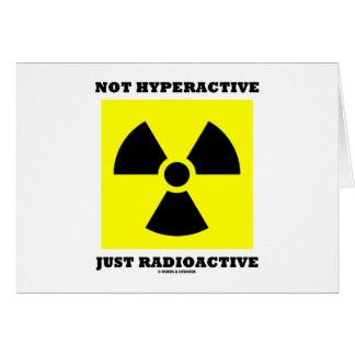 Not Hyperactive Just Radioactive (Sign Humor) Card