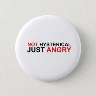 Not Hysterical Just Angry 2 Inch Round Button