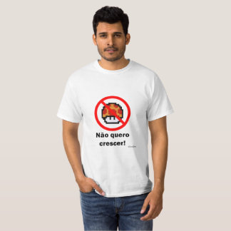 Not I do not want to grow T-Shirt