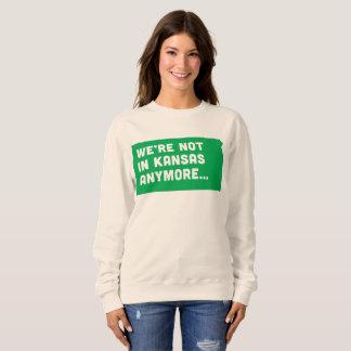 Not in Kansas Anymore Sweatshirt