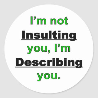 Not Insulting you Classic Round Sticker