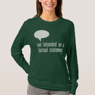 not intended as a factual statement T-Shirt