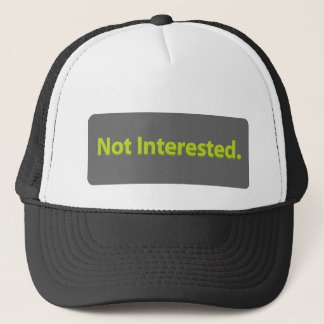 Not Interested Trucker Hat