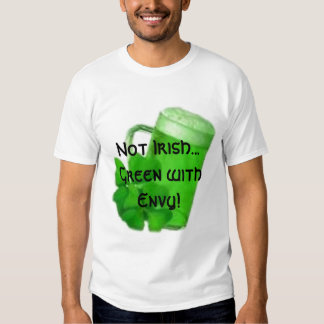 Not Irish...Green with Envy! T Shirts