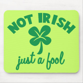 NOT IRISH - just a fool Mouse Pad