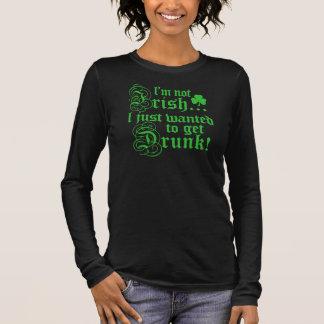 Not Irish - Just Drunk Long Sleeve T-Shirt