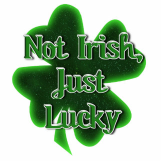 Not Irish, Just Lucky Acrylic Cut Outs