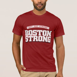 Not just strong. Boston Strong. T-Shirt