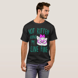 Not Kitten Around I Am Feline Fine Cat Lovers T-Shirt