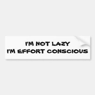 Not Lazy, Effort Conscious Bumper Sticker