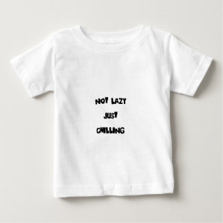 Not Lazy Just Chilling Baby T-Shirt