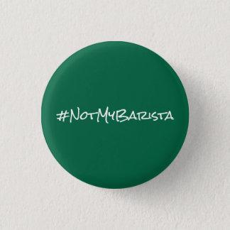 # Not My Barista 1 Inch Round Button