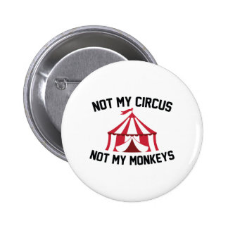 Not My Circus 2 Inch Round Button