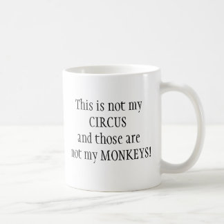 Not My circus, Not My Monkeys Fun Quote Coffee Mug