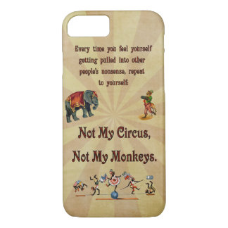 Not My Circus, Not My Monkeys iPhone 8/7 Case