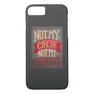 Not my circus not my monkeys phone case