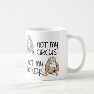 Not My Circus Or Monkeys Funny Mug