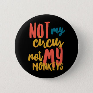 Not My Circus Standard, 2¼ Inch Round Button