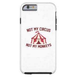 Not My Circus Tough iPhone 6 Case