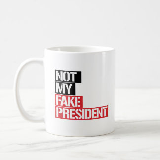 NOT MY FAKE PRESIDENT - COFFEE MUG