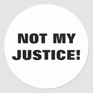 NOT MY JUSTICE CLASSIC ROUND STICKER