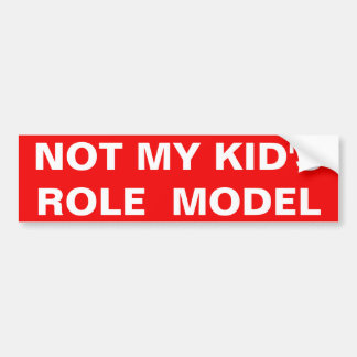 NOT MY KID'S ROLE MODEL BUMPER STICKER