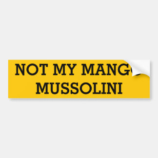 Not My Mango Mussolini Bumper Sticker