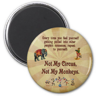 Not My Monkeys, Not My Circus 2 Inch Round Magnet
