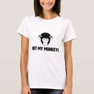 Not My Monkeys t-shirt