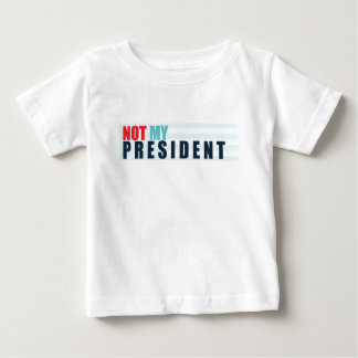 Not My President Baby T-Shirt
