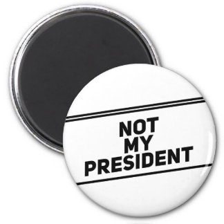 Not My President Black Text Protest 2 Inch Round Magnet