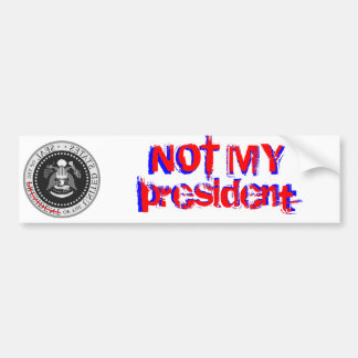 NOT MY president - bumper sticker