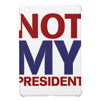 Not My President Case For The iPad Mini